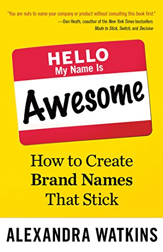 9781626561861: Hello, My Name Is Awesome: How to Create Brand Names That Stick