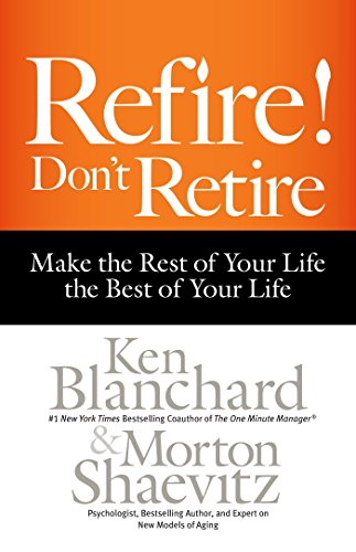 9781626563339: Refire! Don't Retire: Make the Rest of Your Life the Best of Your Life