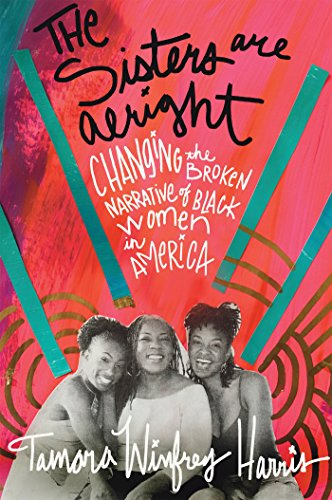 9781626563513: The Sisters Are Alright: Changing the Broken Narrative of Black Women in America
