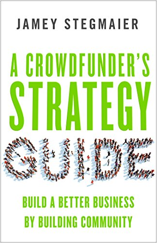 9781626564084: A Crowdfunder's Strategy Guide: Build a Better Business by Building Community