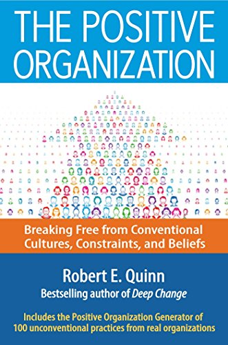 9781626565623: The Positive Organization: Breaking Free from Conventional Cultures, Constraints, and Beliefs