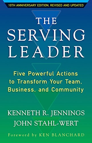 9781626566149: The Serving Leader: Five Powerful Actions to Transform Your Team, Business, and Community (The Ken Blanchard Series - Simple Truths Uplifting the Value of People in Organi)