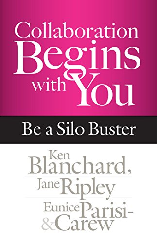 Collaboration Begins with You: Be a Silo Buster: Blanchard, Ken, Jr.; Ripley, Jane; Parisi-Carew, ...
