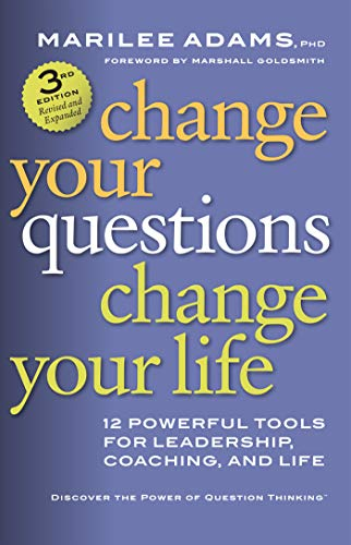 9781626566330: Change Your Questions, Change Your Life: 12 Powerful Tools for Leadership, Coaching, and Life