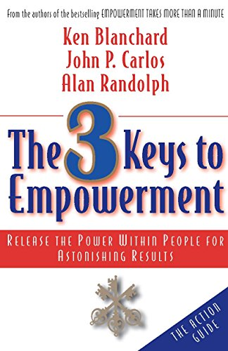 The 3 Keys to Empowerment: Release the Power Within People for Astonishing Results: Ken Blanchard,...