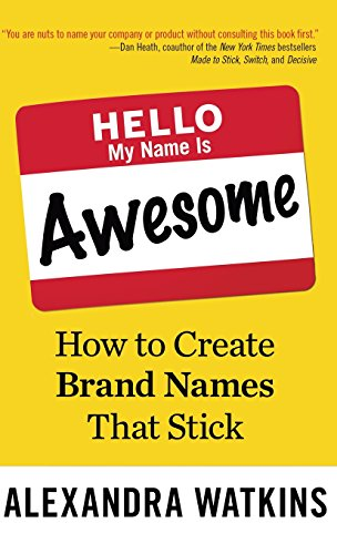 9781626567368: Hello, My Name Is Awesome: How to Create Brand Names That Stick