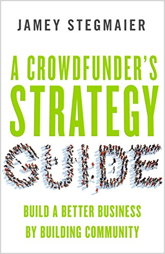 9781626568907: A Crowdfunder's Strategy Guide - Build a Better Business by Building Community