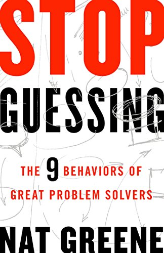 9781626569867: Stop Guessing: The 9 Behaviors of Great Problem Solvers