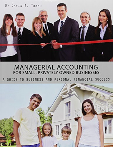 Managerial Accounting for Small, Privately Owned Businesses: Tooch, David E.