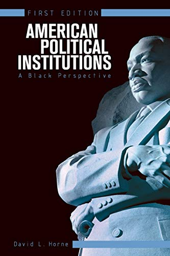 American Political Institutions: A Black Perspective (First Edition): David L. Horne
