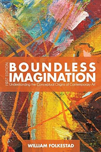 Boundless Imagination: Understanding the Conceptual Origins of Contemporary Art: Folkestad, William