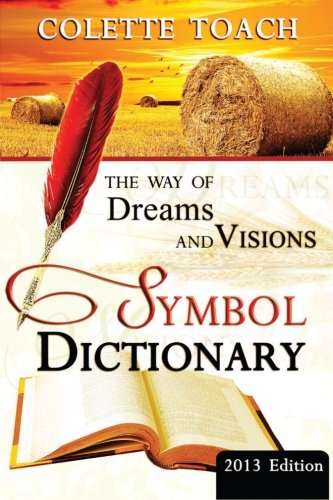 The Way of Dreams and Visions Symbol Dictionary 2013 Edition: Decode Your Dreams!: Toach, Colette