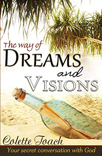 The Way of Dreams and Visions: Your Secret Conversation With God: Toach, Colette
