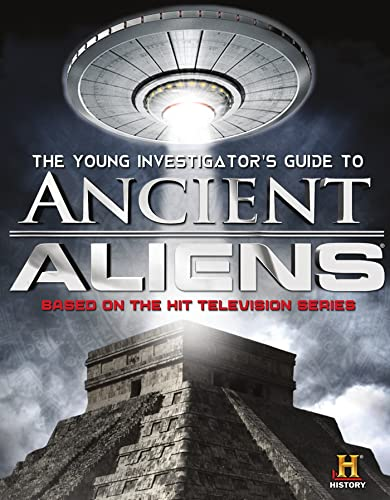 The Young Investigator's Guide to Ancient Aliens: History Channel; Steinberg, Don; History ...