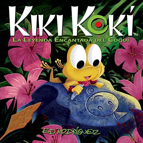 9781626721043: Kiki Kokí: La Leyenda Encantada del Coquí (Kiki Kokí: The Enchanted Legend of the Coquí Frog) (Spanish Edition)