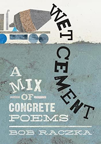 Wet Cement: A Mix of Concrete Poems: Raczka, Bob