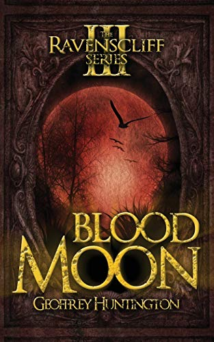 Blood Moon (Book Three - The Ravenscliff Series): Geoffrey Huntington