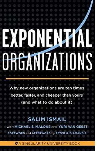 Exponential Organizations: Why new organizations are ten times better, faster, and cheaper than ...