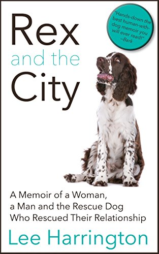 9781626815797: Rex and the City: A Memoir of a Woman, a Man and the Rescue Dog Who Rescued Their Relationship