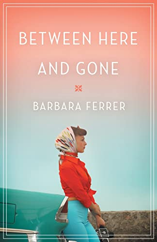 Between Here and Gone: Ferrer, Barbara