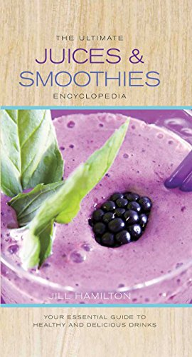 The Ultimate Juices & Smoothies Encyclopedia: Your Essential Guide to Healthy and Delicious ...