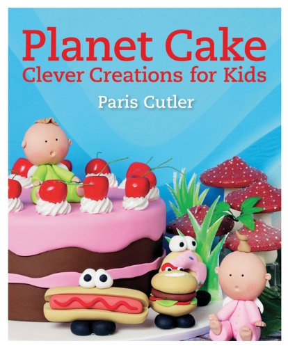 Planet Cake: Clever Creations for Kids: Cutler, Paris; Roche, Anna Maria