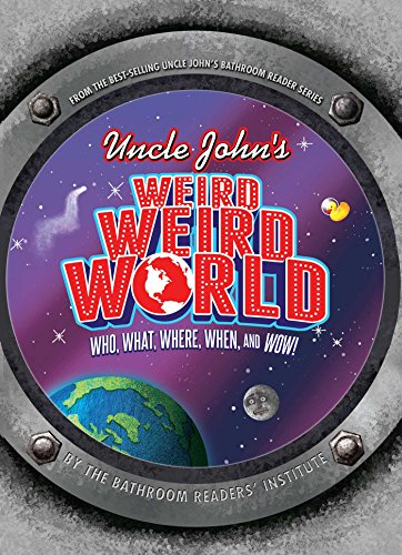 Uncle John's Weird, Weird World: Who, What, Where, When, and Wow!: Bathroom Readers' Institute