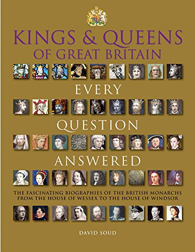 Kings & Queens of Great Britain: Every Question Answered: Soud, David