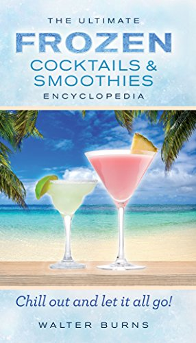 The Ultimate Frozen Cocktails & Smoothies Encyclopedia: Burns, Walter