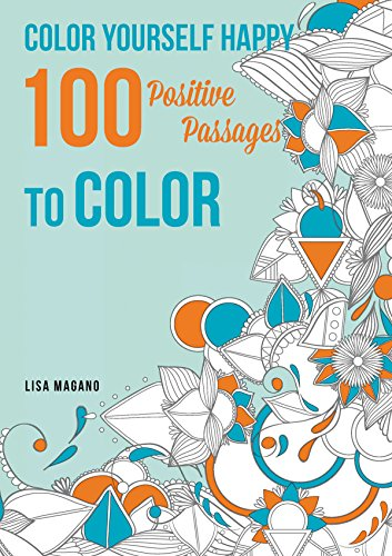 Color Yourself Happy: 100 Positive Passages to Color: Lisa Magano