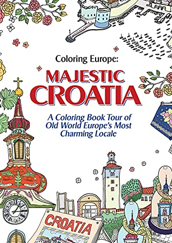9781626924000: Coloring Europe: Majestic Croatia: A Coloring Book World Tour of Old World Europe's Most Charming Locale