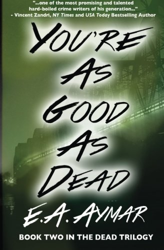You're As Good As Dead: Book 2 of the Dead Trilogy (Volume 2): E. A. Aymar