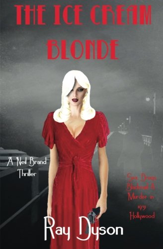 The Ice Cream Blonde: Sex, Drugs, Blackmail & Murder in 1931 Hollywood, Volume 1 (A Neil Brand ...