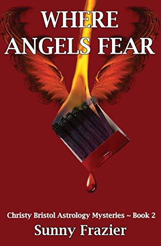 Where Angels Fear: Christy Bristol Astrology Mysteries ~ Book 2 (Volume 2): Sunny Frazier