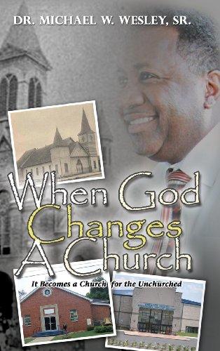 When God Changes A Church: Sr. Dr. Michael W. Wesley