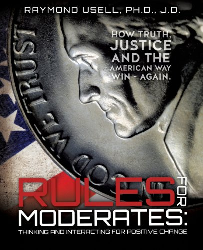 Rules for Moderates: Thinking and Interacting for Positive Change: Usell, Ph. D. J. D. Raymond