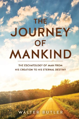 9781626976085: The Journey of Mankind: The Eschatology of Man from His Creation to His Eternal Destiny
