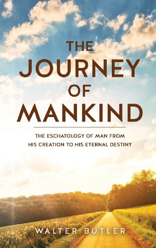 9781626976092: The Journey of Mankind: The Eschatology of Man from His Creation to His Eternal Destiny