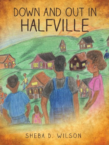 Down and Out in Halfville: Sheba D. Wilson