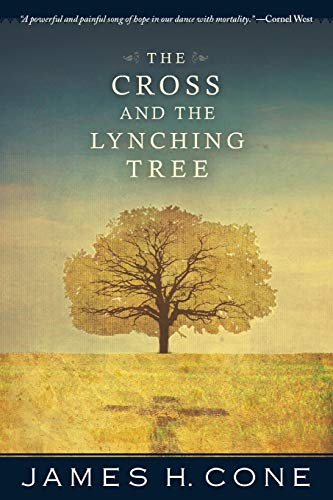 The Cross and the Lynching Tree: Cone, James H.