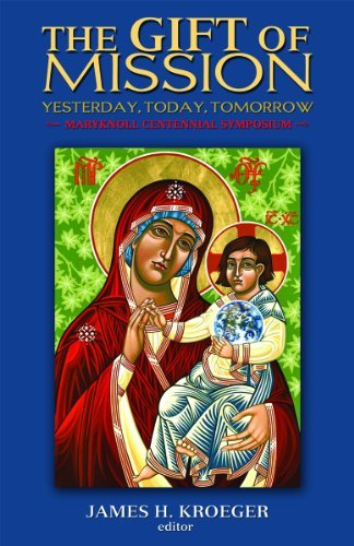 The Gift of Mission: Yesterday, Today, Tomorrow: James H. Kroeger