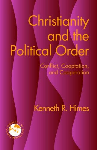 Christianity and the Political Order: Conflict, Cooptation, and Cooperation (Theology in Global ...
