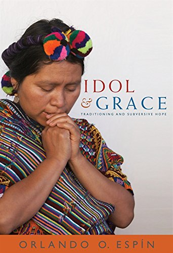 Idol and Grace: On Traditioning and Subversive Hope: Orlando O. Espin