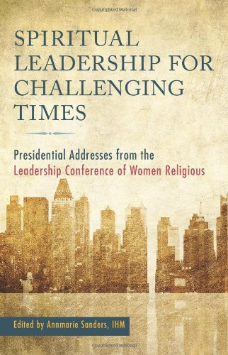 Spiritual Leadership for Challenging Times: Presidential Addresses from the Leadership Conference ...