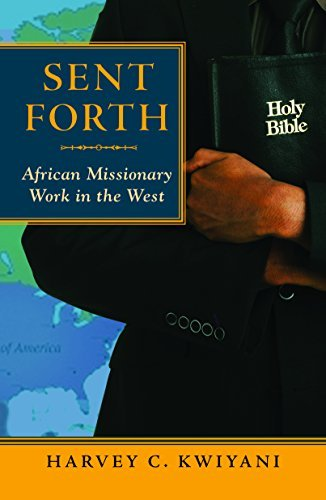Sent Forth: African Missionary Work in the West (American Society of Missiology): Kwiyani, Harvey C...