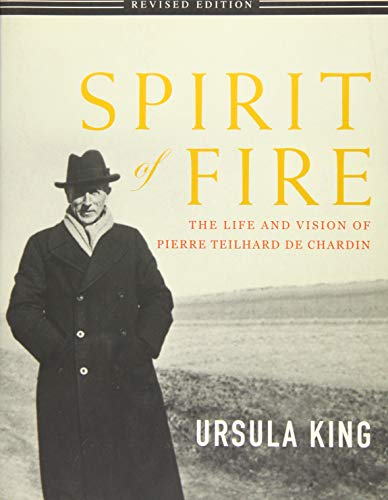 Spirit of Fire: The Life and Vision of Teilhard de Chardin: King, Ursula