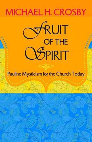 Fruit of the Spirit: Pauline Mysticism for the Church Today: Michael H. Crosby