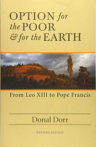 Option for the Poor and for the Earth: From Leo XIII to Pope Francis: Donal Dorr