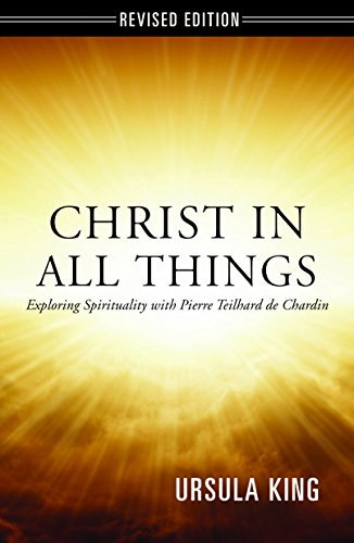 9781626981904: Christ in All Things: Exploring Spirituality with Pierre Teilhard De Chardin