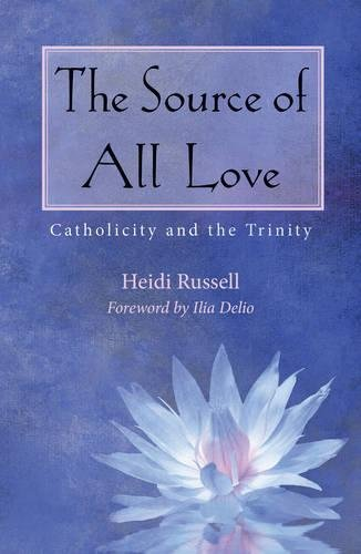 9781626982345: The Source of All Love: Catholicity and the Trinity (Catholicity in an Evolving Universe Series)
